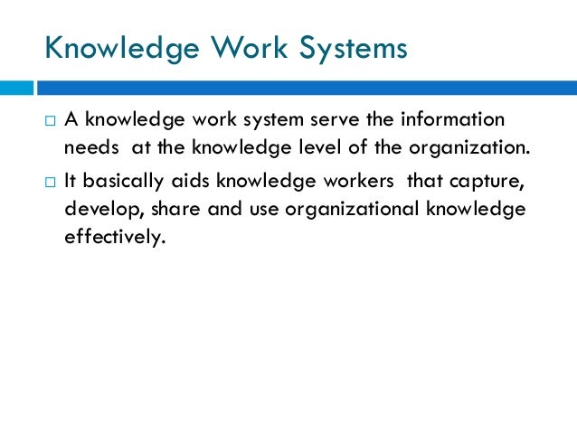 knowledge work system Systems-based practice: improving the safety and quality of patient care by recognizing and improving the systems in which we work julie k johnson, msph, phd stephen h miller, md, mph sheldon d horowitz, md.