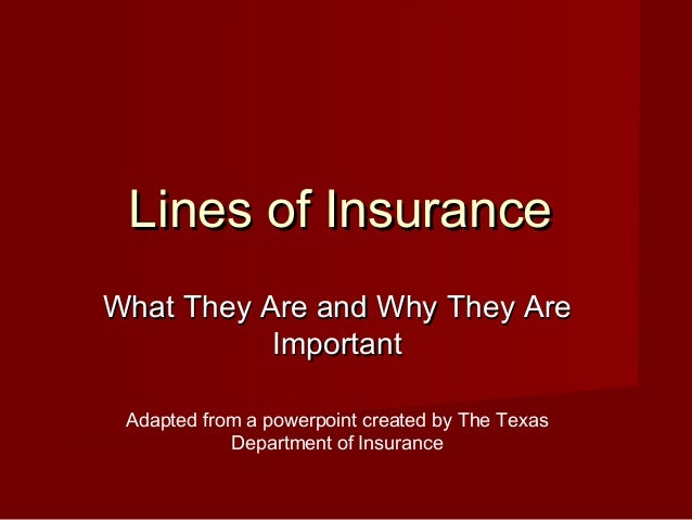 Lines of InsuranceLines of Insurance What They Are and Why They AreWhat They Are and Why They Are ImportantImportant Adapt...
