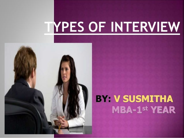TYPES OF INTERVIEW BY: V SUSMITHA MBA-1st YEAR