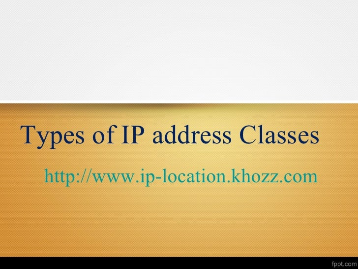 Types of IP address Classes  http://www.ip-location.khozz.com