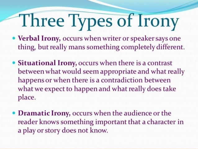 three types of irony essay There are three types of irony in literature: dramatic irony, situational irony, and  verbal irony dramatic irony occurs when the audience is aware of something that .