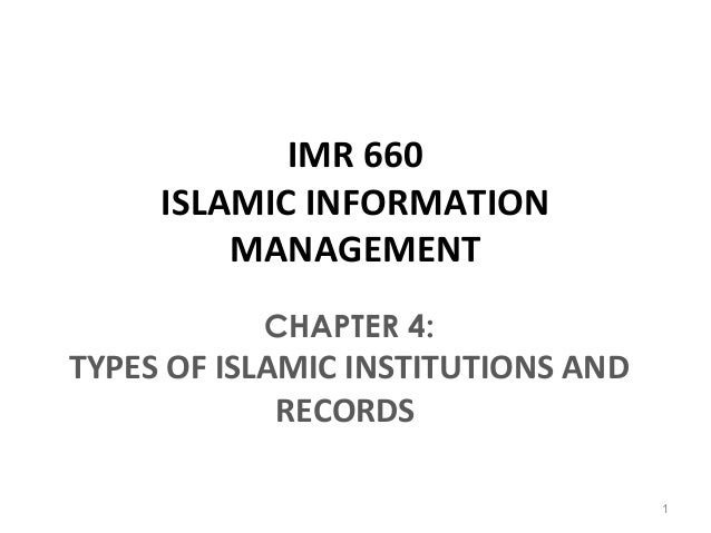 IMR 660 ISLAMIC INFORMATION MANAGEMENT CHAPTER 4: TYPES OF ISLAMIC INSTITUTIONS AND RECORDS 1