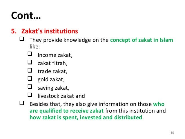 Cont… 5. Zakat's institutions  They provide knowledge on the concept of zakat in Islam like:  Income zakat,  zakat fitr...