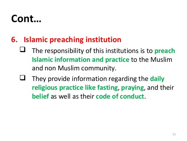 Cont… 6. Islamic preaching institution  The responsibility of this institutions is to preach Islamic information and prac...