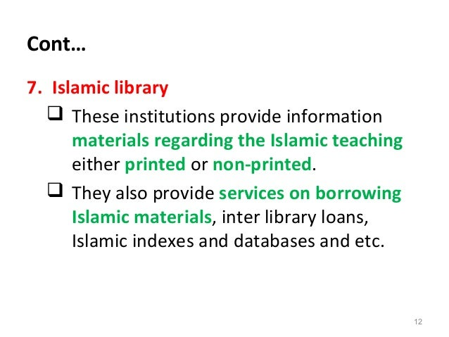 Cont… 7. Islamic library  These institutions provide information materials regarding the Islamic teaching either printed ...
