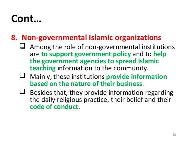 Cont… 8. Non-governmental Islamic organizations  Among the role of non-governmental institutions are to support governmen...