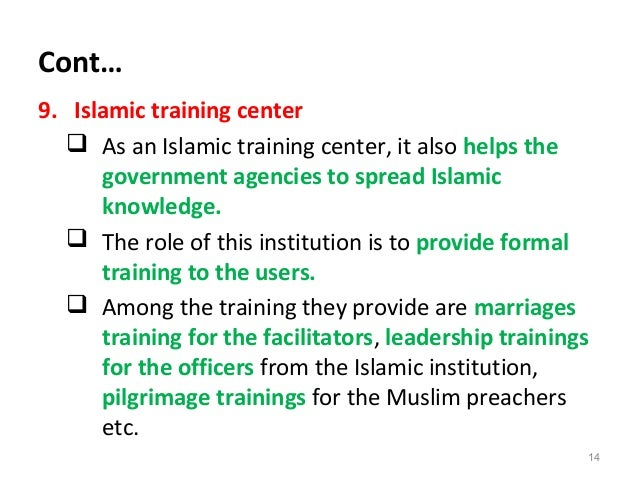 Cont… 9. Islamic training center  As an Islamic training center, it also helps the government agencies to spread Islamic ...