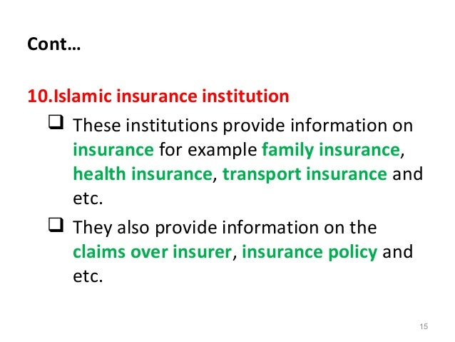 Cont… 10.Islamic insurance institution  These institutions provide information on insurance for example family insurance,...