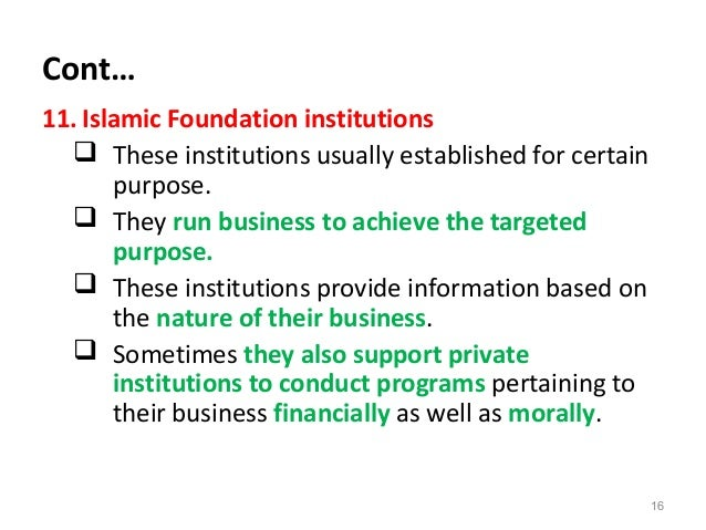Cont… 11. Islamic Foundation institutions  These institutions usually established for certain purpose.  They run busines...