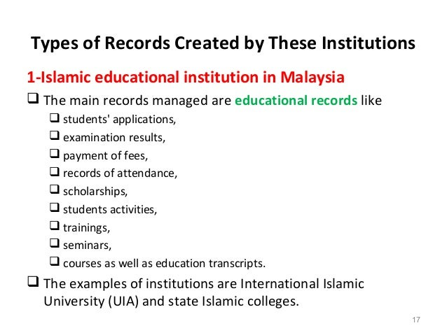 Types of Records Created by These Institutions 1-Islamic educational institution in Malaysia  The main records managed ar...