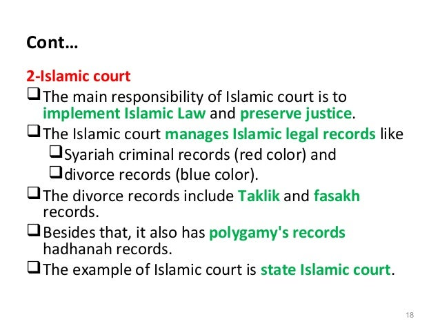 Cont… 2-Islamic court The main responsibility of Islamic court is to implement Islamic Law and preserve justice. The Isl...