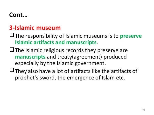 Cont… 3-Islamic museum The responsibility of Islamic museums is to preserve Islamic artifacts and manuscripts. The Islam...