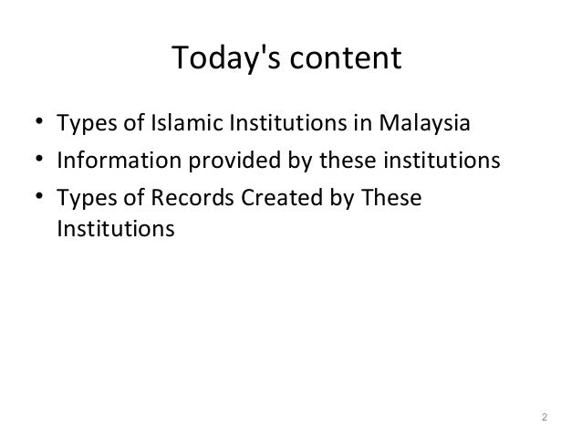 Today's content • Types of Islamic Institutions in Malaysia • Information provided by these institutions • Types of Record...