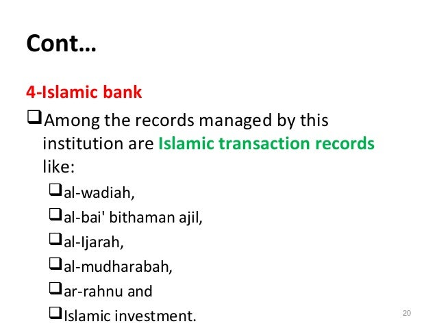 Cont… 4-Islamic bank Among the records managed by this institution are Islamic transaction records like: al-wadiah, al-...
