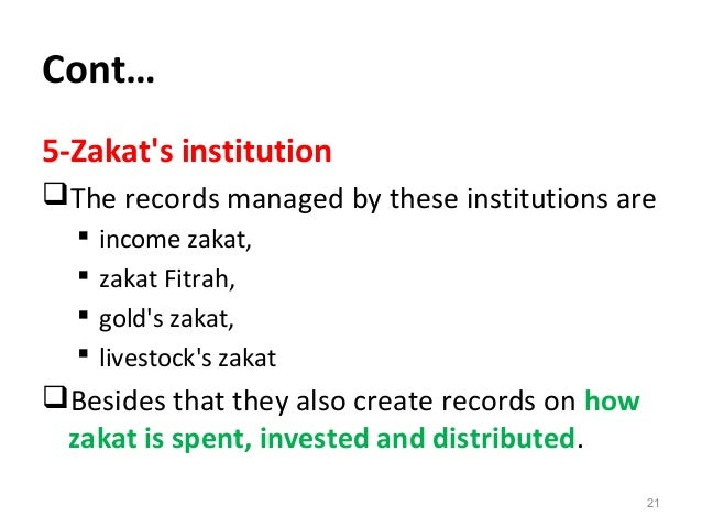 Cont… 5-Zakat's institution The records managed by these institutions are  income zakat,  zakat Fitrah,  gold's zakat,...
