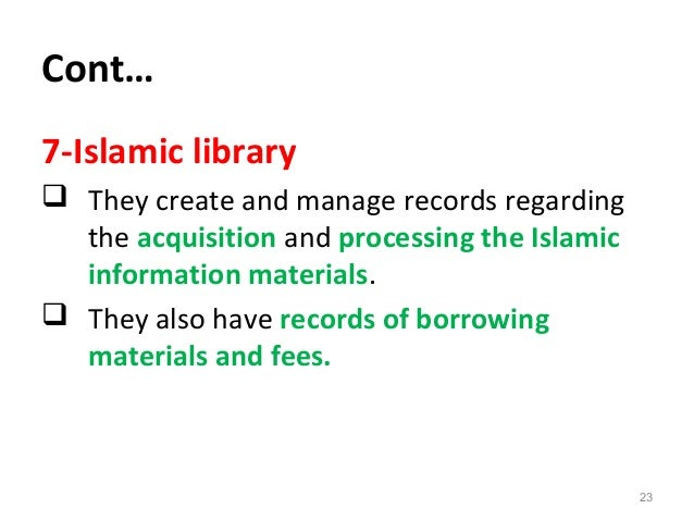 Cont… 7-Islamic library  They create and manage records regarding the acquisition and processing the Islamic information ...