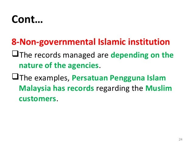 Cont… 8-Non-governmental Islamic institution The records managed are depending on the nature of the agencies. The exampl...