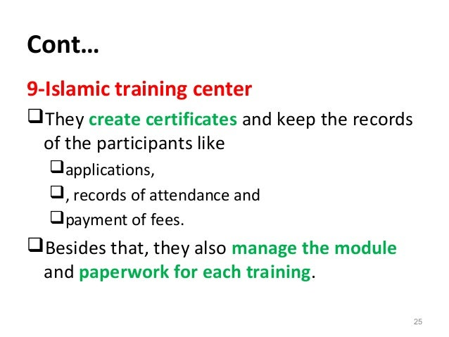 Cont… 9-Islamic training center They create certificates and keep the records of the participants like applications, , ...