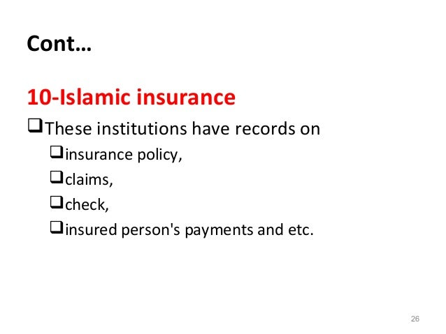 Cont… 10-Islamic insurance These institutions have records on insurance policy, claims, check, insured person's payme...