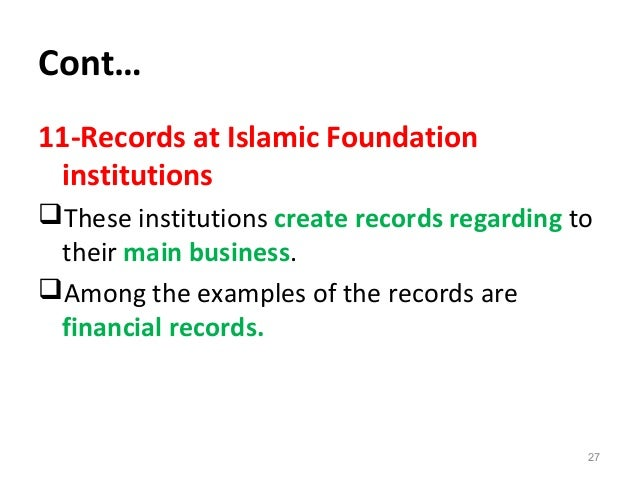 Cont… 11-Records at Islamic Foundation institutions These institutions create records regarding to their main business. ...