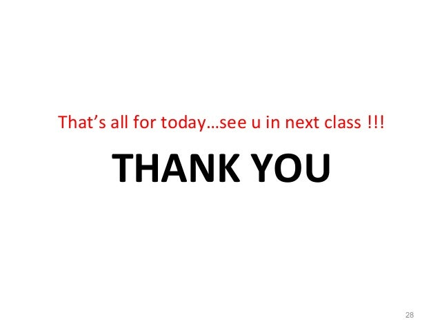 THANK YOU That's all for today…see u in next class !!! 28