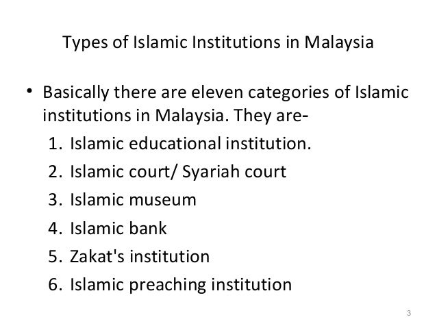 Types of Islamic Institutions in Malaysia • Basically there are eleven categories of Islamic institutions in Malaysia. The...