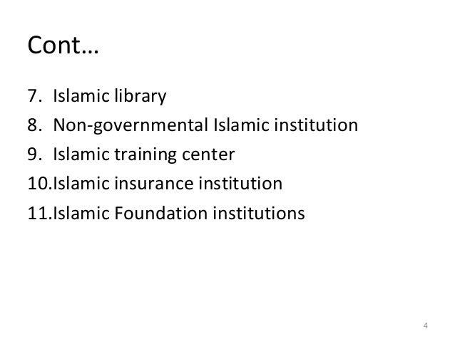 Cont… 7. Islamic library 8. Non-governmental Islamic institution 9. Islamic training center 10.Islamic insurance instituti...