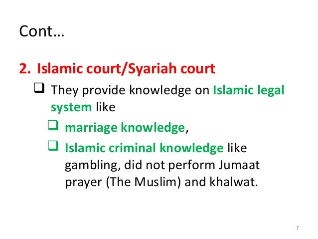 Cont… 2. Islamic court/Syariah court  They provide knowledge on Islamic legal system like  marriage knowledge,  Islamic...