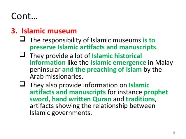 Cont… 3. Islamic museum  The responsibility of Islamic museums is to preserve Islamic artifacts and manuscripts.  They p...