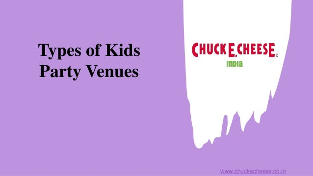 Types of Kids Party Venues www.chuckecheese.co.in