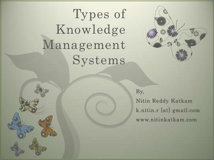Types of Knowledge Management Systems<br />By,<br />Nitin Reddy Katkam<br />k.nitin.r [at] gmail.com<br />www.nitinkatkam....
