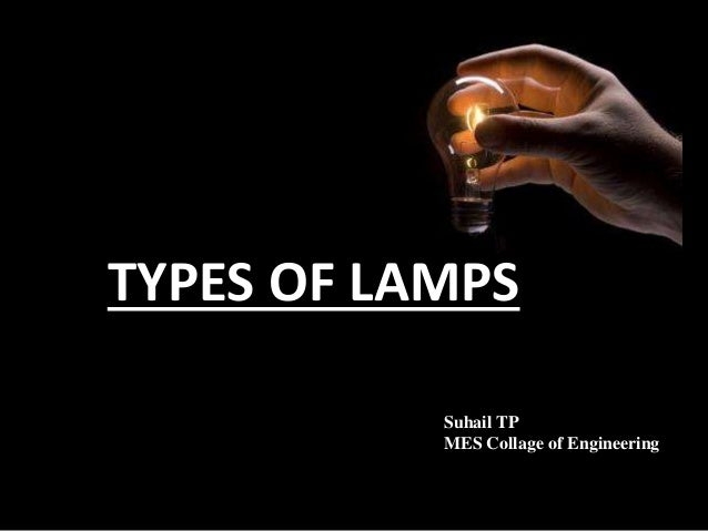 TYPES OF LAMPS  Suhail TP  MES Collage of Engineering