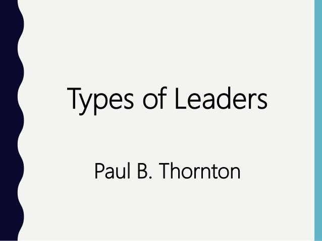 Types of Leaders Paul B. Thornton