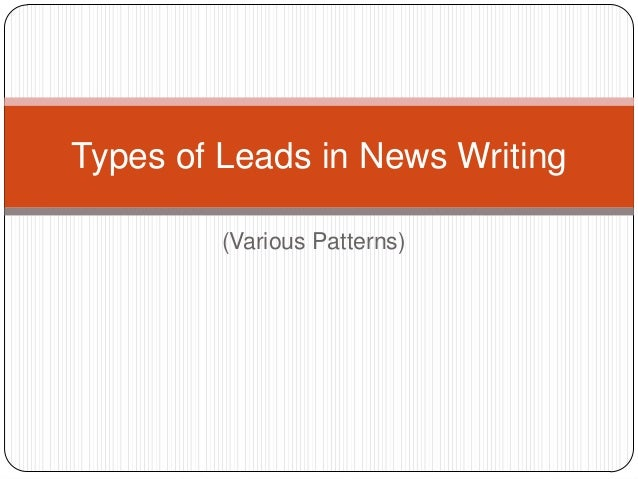 Types of Leads in News Writing         (Various Patterns)