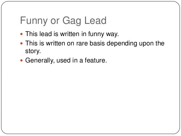 types of leads in writing The lead paragraph in your writing is the first opportunity you have to engage the reader in the topic and invite him to continue reading in journalism, the lead is straightforward, and this type of lead can be adapted to both academic and narrative writing additionally, less standard leads allow .