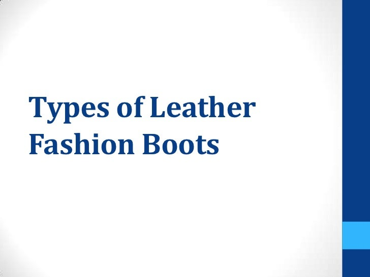 Types of LeatherFashion Boots