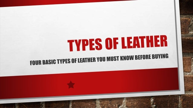 Types of Leather - Four Basic Types of Leather you must Know Before Buying 24688bde65961