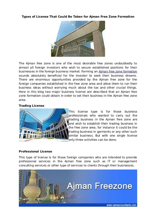 Types of License That Could Be Taken for Ajman Free Zone Formation The Ajman free zone is one of the most desirable free z...