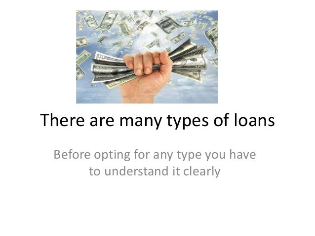 There are many types of loans Before opting for any type you have to understand it clearly