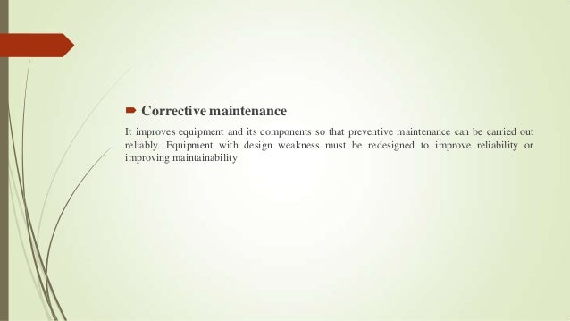  Corrective maintenance It improves equipment and its components so that preventive maintenance can be carried out reliab...