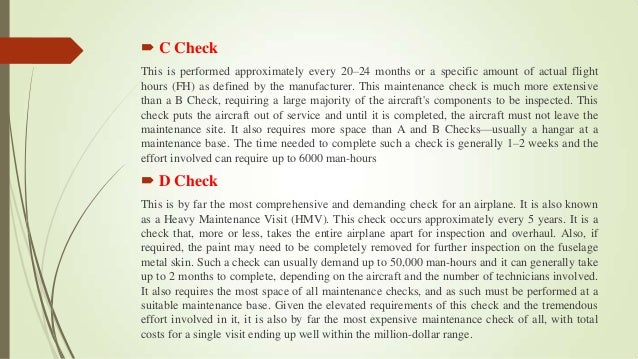  C Check This is performed approximately every 20–24 months or a specific amount of actual flight hours (FH) as defined b...