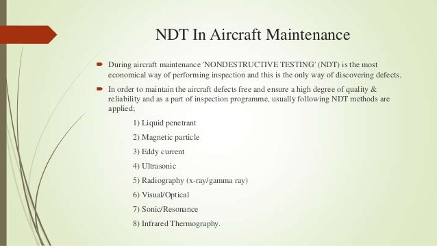 NDT In Aircraft Maintenance  During aircraft maintenance 'NONDESTRUCTIVE TESTING' (NDT) is the most economical way of per...