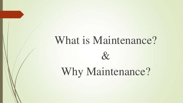 What is Maintenance? & Why Maintenance?