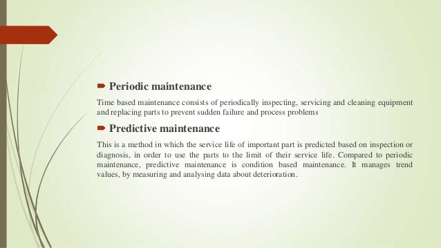  Periodic maintenance Time based maintenance consists of periodically inspecting, servicing and cleaning equipment and re...