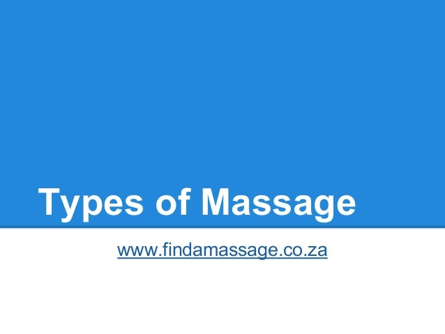 Types of Massage www.findamassage.co.za