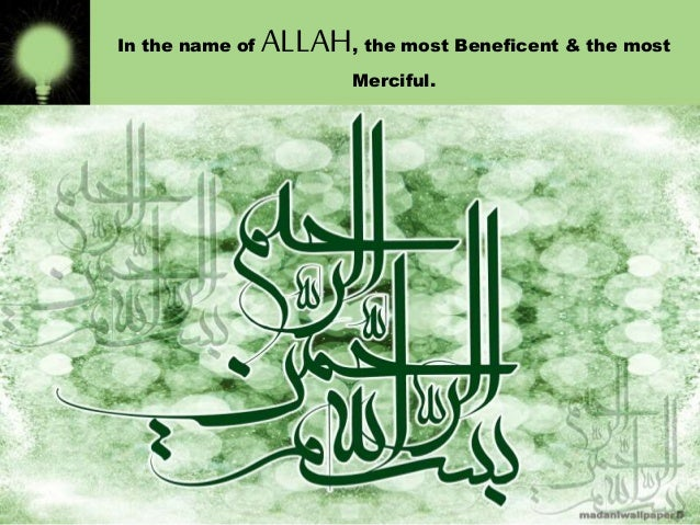 In the name of  ALLAH, the most Beneficent & the most Merciful.