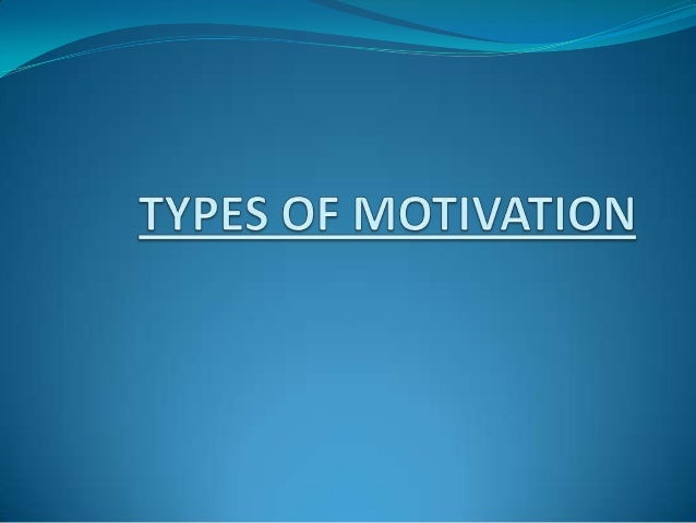 types of motivation Different types of motivation theories different types of motivation theories abraham maslow's hierarchy theory abraham maslow first postulated that motivation of employees at workplace generally depends on satisfaction of their needs in order of hierarchy ie from lower level to higher level of needs.