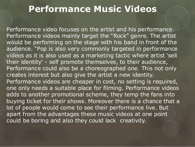 Performance Music Videos Performance video focuses on the artist and his performance. Performance videos mainly target the...