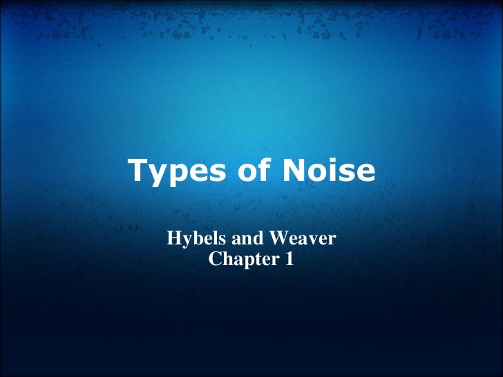 Types of Noise Hybels and Weaver Chapter 1