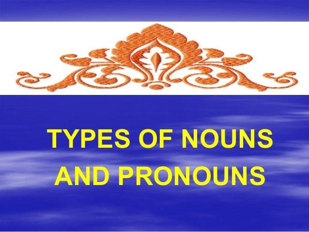 TYPES OF NOUNS AND PRONOUNS